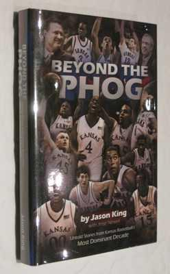 Beyond The Phog Untold Stories From Kansas Basketballs Most Dominant Decade King