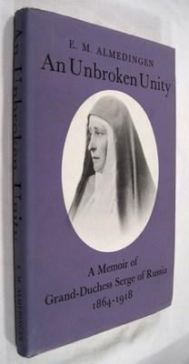 An Unbroken Unity: A Memoir of Grand-Duchess Serge of Russia, 1864-1918: Almedingen, E. M.