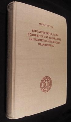 Feudalstruktur, Lehn-Burgertum und Fernhandel im spatmittelalterlichen Brandenburg. Mit einer ...