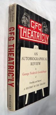 GFG Theatric'ly: An Autobiographical Review: Gundelfinger, George Frederick