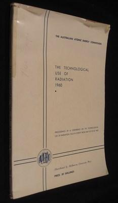Technological Use of Radiation: Conference Proceedings: 1960: N/A
