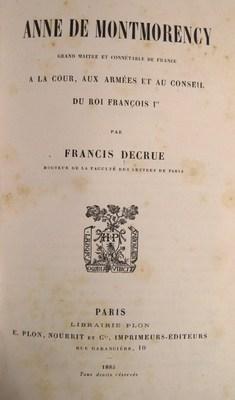 Anne De Montmorency. Grand maître et connétable de France à la Cour, aux Arm&...