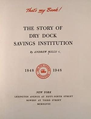 The story of Dry Dock Savings Institution, 1848-1948: Mills, Andrew