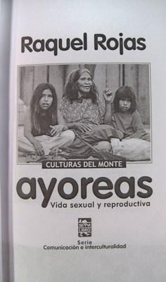 Culturas del Monte: Ayoreas. Vida Sexual y Reproductiva: Rojas, Raquel