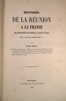 Histoire de la réunion à la France des provinces de Bresse, Bugey et Gex, sous Charles-Emmanuel 1er...