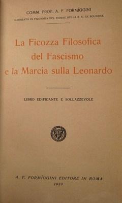 La Ficozza Filosofica del Fascismo e la Marcia sulla Leonardo. Libro edificante e sollazzevole: ...