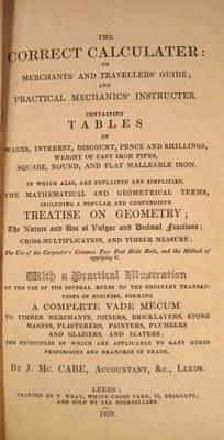 The Correct Calculater Or Merchants and Travellers Guide; and Practical Mechanics Instructer: Cabe,...