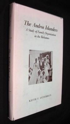The Andros Islanders: A Study of Family Organization in the Bahamas: Otterbein, Keith F.