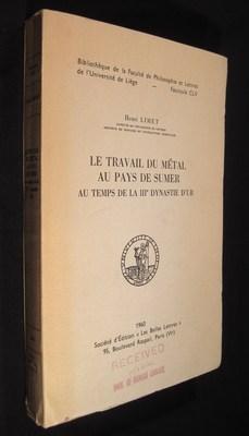 Le Travail Du Métal Au Pays De Sumer Au Temps De La IIIe Dynastie D'Ur: Limet, Henri