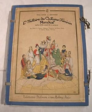 L'Histoire du costume féminin mondial de l'an 5318 avant J.C. à nos jours. ...
