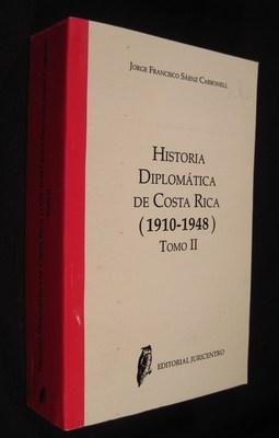 HISTORIA DIPLOMÁTICA DE COSTA RICA 1910-1948. Tomo II: Sáenz Carbonell, Jorge Francisco