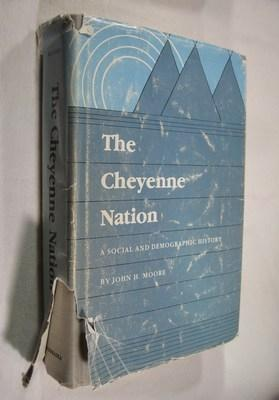 The Cheyenne Nation: A Social and Demographic History: Moore, John H.