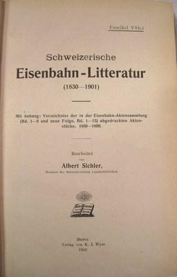 Schweizerische Eisenbahn-Litteratur (1830-1901). Mit Anhang: Verzeichniss der in der ...
