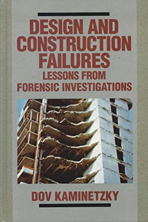 Design and Construction Failures: Lessons from Forensic Investigations: Kaminetzky, Dov