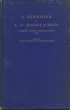 A. Alekhine vs. E. D. Bogoljubow: World's Chess A Championship 1934: Reinfeld, Fred and Reuben...