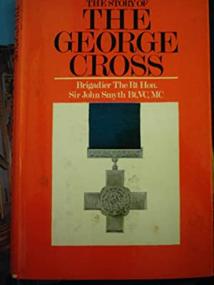 The Story of the George Cross: Smyth, John George Sir,