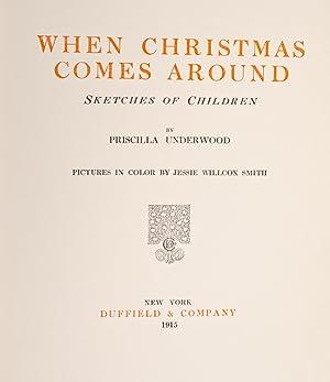 When Christmas Comes Around: SMITH, JESSIE WILLCOX, illustrator; UNDERWOOD, Priscilla