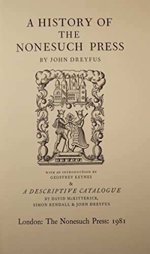 History of the Nonesuch Press, The: NONESUCH PRESS]; DREYFUS, John