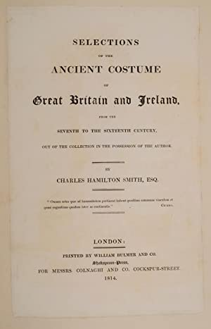 Selections of the Ancient Costumes of Great Britain and Ireland from the Seventh to the Sixteenth ...