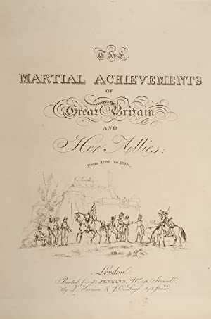 Martial Achievements of Great Britain and Her Allies; from 1799 to 1815, The: JENKINS, James; HEATH...