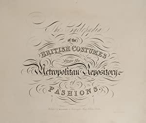 Cyclopaedia of the British Costumes from the Metropolitan Repository of Fashions, The: WALKER, G[...