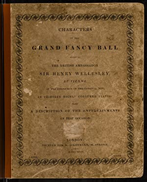 Characters in the Grand Fancy Ball Given by the British Ambassador Sir Henry Wellesley, at Vienna, ...