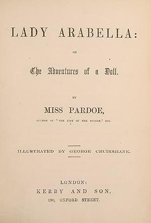 Lady Arabella: or The Adventures of a Doll: CRUIKSHANK, George; PARDOE, [Julia], Miss; BAYNTUN OF ...