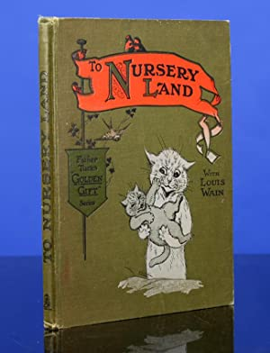 To Nursery Land with Louis Wain: WAIN, Louis, illustrator; BINGHAM, Clifton