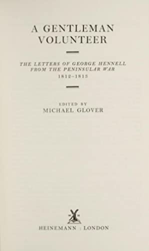 Gentleman Volunteer. The Letters of George Hennell from the Peninsular War 1812-1813, A.: ...