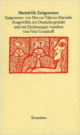 Martial für Zeitgenossen. Epigramme von Marcus Valerius: Grasshoff, Fritz (Hrsg.`).