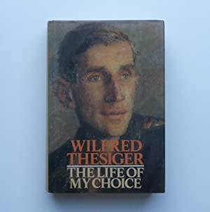 The Life of My Choice: THESIGER, Wilfred