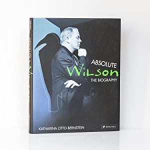 Absolute Wilson. The Biography.: OTTO-BERNSTEIN, Katharina.