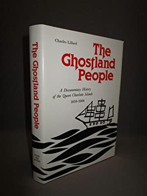 THE GHOSTLAND PEOPLE. A Documentary History of the Queen Charlotte Islands 1859-1906