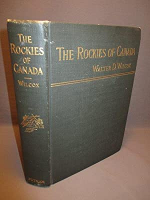 The Rockies of Canada. A Revised and: Wilcox, Walter Dwight
