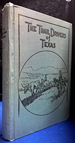 The Trail Drivers of Texas, Interesting Sketches of Early Cowboys and their Experiences on the ...