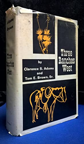 Three Ranches West A True Story of John S Chisum, The Cowman who Opened the West for the Cattle T...