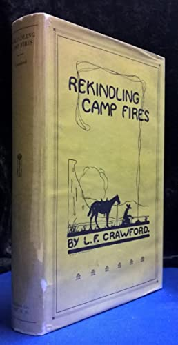 Rekindling Camp Fires The Exploits of Ben Arnold (Wa-si-cu Tam-a-he-ca): Crawford, Lewis S