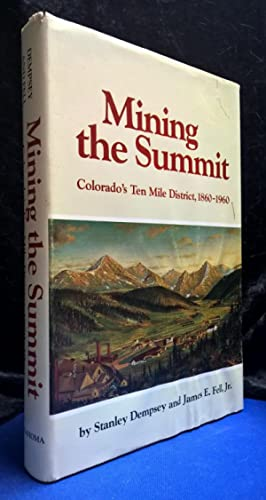 Mining the Summit Colorado's Ten Mile District, 1860-1960 (Signed): Dempsey, Stanley and Fell,...