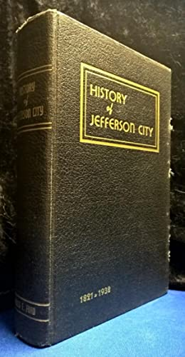A History of Jefferson City Missouri State Capital and of Cole County: Ford, James E