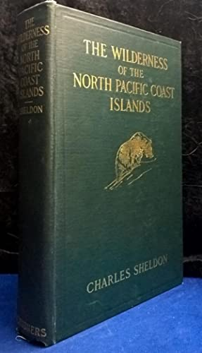 The Wilderness of the North Pacific Coast Islands A Hunter's Experiences While Hunting for ...