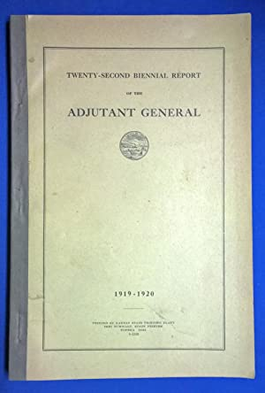 State of Kansas Nineteenth , Twentieth , Twenty-Second Biennial Report of the Adjutant General ...