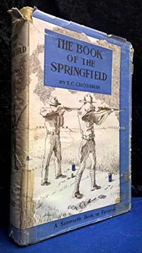 The Book of the Springfield: Crossman, E. C. & Dunlap, Roy F.