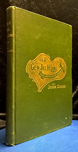 Life of Gen. James H. Lane ¿The Liberator of Kansas¿ with Corroborative Incidents of ...