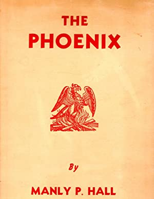 The Phoenix: An Illustrated Review of Occultism: Hall, Manly P.