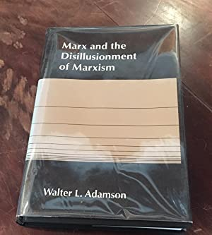 Marx and the Disillusionment of Marxism: Adamson, Walter L.