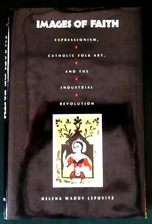 Images of Faith: Expressionism, Catholic Folk Art,: Lepovitz, Helena Waddy