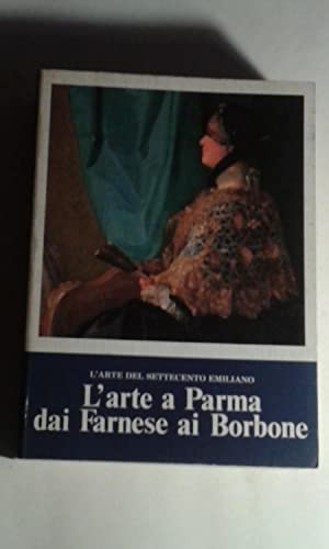 L'arte del Settecento Emiliano. L'arte a Parma: AA.VV. (Adorni, Bruno