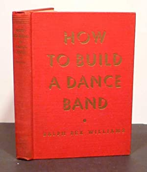 HOW TO BUILD A DANCE BAND: Williams, Ralph Rex;