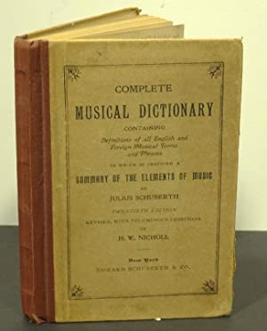 COMPLETE MUSICAL DICTIONARY Containg Definitions of All: Schuberth, Julius, Revised