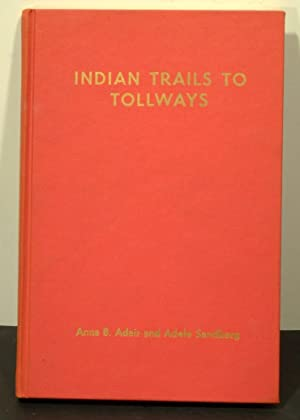 INDIAN TRAILS TO TOLLWAYS: The Story of: Adair, Anna B.,